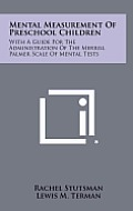 Mental Measurement of Preschool Children: With a Guide for the Administration of the Merrill Palmer Scale of Mental Tests