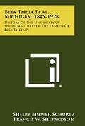 Beta Theta Pi at Michigan, 1845-1928: History of the University of Michigan Chapter, the Lambda of Beta Theta Pi