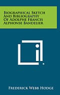 Biographical Sketch and Bibliography of Adolphe Francis Alphonse Bandelier