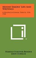 Menno Simons' Life and Writings: A Quadricentennial Tribute, 1536-1936