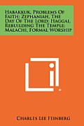Habakkuk, Problems of Faith; Zephaniah, the Day of the Lord; Haggai, Rebuilding the Temple; Malachi, Formal Worship