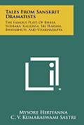 Tales from Sanskrit Dramatists: The Famous Plays of Bhasa, Sudraka, Kalidasa, Sri Harsha, Bhavabhuti, and Visakhadatta