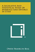 A Legislative and Statistical Study of Marriage and Divorce in Utah