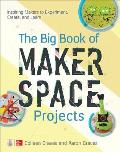 Big Book of Makerspace Projects Inspiring Makers to Experiment Create & Learn
