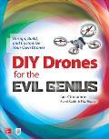 DIY Drones for the Evil Genius Design Build & Customize Your Own Drones
