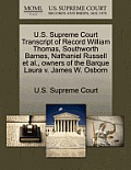 U.S. Supreme Court Transcript of Record William Thomas, Southworth Barnes, Nathaniel Russell et al., Owners of the Barque Laura V. James W. Osborn