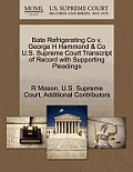 Bate Refrigerating Co V. George H Hammond & Co U.S. Supreme Court Transcript of Record with Supporting Pleadings