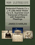 Bettendorf Patents Co V. J R Little Metal Wheel Co U.S. Supreme Court Transcript of Record with Supporting Pleadings