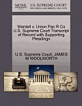 Wardell V. Union Pac R Co U.S. Supreme Court Transcript of Record with Supporting Pleadings