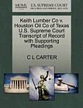 Keith Lumber Co V. Houston Oil Co of Texas U.S. Supreme Court Transcript of Record with Supporting Pleadings