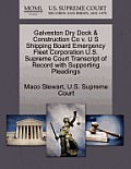 Galveston Dry Dock & Construction Co V. U S Shipping Board Emergency Fleet Corporation U.S. Supreme Court Transcript of Record with Supporting Pleadin