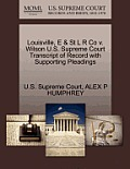 Louisville, E & St L R Co V. Wilson U.S. Supreme Court Transcript of Record with Supporting Pleadings