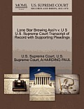 Lone Star Brewing Ass'n V. U S U.S. Supreme Court Transcript of Record with Supporting Pleadings