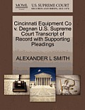 Cincinnati Equipment Co V. Degnan U.S. Supreme Court Transcript of Record with Supporting Pleadings