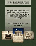 Murphy Wall Bed Co V. Rip Van Winkle Wall Bed Co U.S. Supreme Court Transcript of Record with Supporting Pleadings
