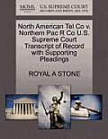 North American Tel Co V. Northern Pac R Co U.S. Supreme Court Transcript of Record with Supporting Pleadings