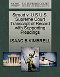 Stroud V. U S U.S. Supreme Court Transcript of Record with Supporting Pleadings