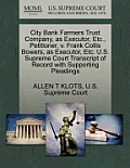 City Bank Farmers Trust Company, as Executor, Etc., Petitioner, V. Frank Collis Bowers, as Executor, Etc. U.S. Supreme Court Transcript of Record with