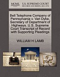 Bell Telephone Company of Pennsylvania V. Van Dyke, Secretary of Department of Highways. U.S. Supreme Court Transcript of Record with Supporting Plead