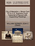 City of Memphis V. Illinois Cent R Co U.S. Supreme Court Transcript of Record with Supporting Pleadings