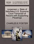 Jurgensen V. State of Nebraska U.S. Supreme Court Transcript of Record with Supporting Pleadings