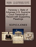 Haraway V. State of Arkansas U.S. Supreme Court Transcript of Record with Supporting Pleadings
