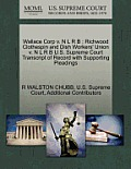 Wallace Corp V. N L R B: Richwood Clothespin and Dish Workers' Union V. N L R B U.S. Supreme Court Transcript of Record with Supporting Pleadin