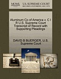 Aluminum Co of America V. C I R U.S. Supreme Court Transcript of Record with Supporting Pleadings