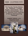 The Country Garden Market, Inc., Petitioner, V. Chester Bowles, Administrator, Office of Price Administration, Et Al. U.S. Supreme Court Transcript of