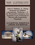 John H. Wallace, Jr., Doing Business as Wallace Laboratories, Petitioner, V. F. W. Woolworth Company. U.S. Supreme Court Transcript of Record with Sup