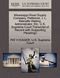 Mississippi Road Supply Company, Petitioner, V. L. Metcalfe Walling, Administrator, Etc. U.S. Supreme Court Transcript of Record with Supporting Plead