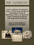 John a Johnson Contracting Corp V. U S for Use and Ben of Worthington Pump & Machinery Corp U.S. Supreme Court Transcript of Record with Supporting Pl