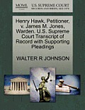Henry Hawk, Petitioner, V. James M. Jones, Warden. U.S. Supreme Court Transcript of Record with Supporting Pleadings