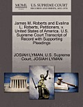 James M. Roberts and Evalina L. Roberts, Petitioners, V. United States of America. U.S. Supreme Court Transcript of Record with Supporting Pleadings
