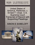 United States of America, Petitioner, V. Ernest F. Close. U.S. Supreme Court Transcript of Record with Supporting Pleadings
