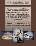 Amalgamated Meat Cutters and Butcher Workmen of North America, AFL-CIO, Etc., Petitioner, V. National Labor U.S. Supreme Court Transcript of Record wi