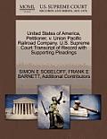 United States of America, Petitioner, V. Union Pacific Railroad Company. U.S. Supreme Court Transcript of Record with Supporting Pleadings