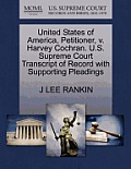 United States of America, Petitioner, V. Harvey Cochran. U.S. Supreme Court Transcript of Record with Supporting Pleadings