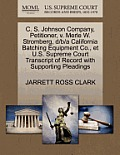 C. S. Johnson Company, Petitioner, V. Merle W. Stromberg, D/B/A California Batching Equipment Co., Et U.S. Supreme Court Transcript of Record with Sup