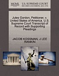 Jules Gordon, Petitioner, V. United States of America. U.S. Supreme Court Transcript of Record with Supporting Pleadings