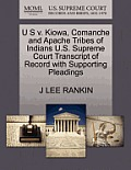 U S V. Kiowa, Comanche and Apache Tribes of Indians U.S. Supreme Court Transcript of Record with Supporting Pleadings