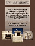 United Mine Workers of America, Petitioner, V. Meadow Creek Coal Co., Inc. U.S. Supreme Court Transcript of Record with Supporting Pleadings