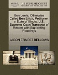 Ben Lewis, Otherwise Called Ben Erlich, Petitioner, V. State of Illinois. U.S. Supreme Court Transcript of Record with Supporting Pleadings