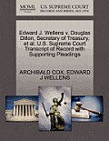 Edward J. Wellens V. Douglas Dillon, Secretary of Treasury, Et Al. U.S. Supreme Court Transcript of Record with Supporting Pleadings
