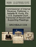Commissioner of Internal Revenue, Petitioner, V. Isabelle M. Kuntz, Etc. U.S. Supreme Court Transcript of Record with Supporting Pleadings