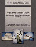 United States, Petitioner, V. Archie Brown. U.S. Supreme Court Transcript of Record with Supporting Pleadings