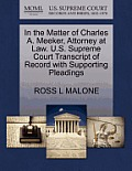 In the Matter of Charles A. Meeker, Attorney at Law. U.S. Supreme Court Transcript of Record with Supporting Pleadings