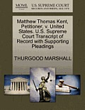 Matthew Thomas Kent, Petitioner, V. United States. U.S. Supreme Court Transcript of Record with Supporting Pleadings