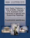 Larry Taylor, Petitioner, V. City of Griffin, Georgia. U.S. Supreme Court Transcript of Record with Supporting Pleadings