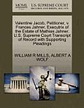 Valentine Jacob, Petitioner, V. Frances Jahner, Executrix of the Estate of Mathias Jahner. U.S. Supreme Court Transcript of Record with Supporting Ple